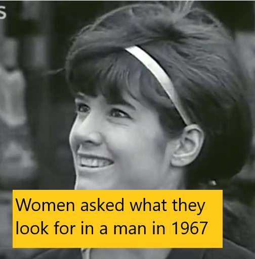 Women asked what they look for in a man in 1967
