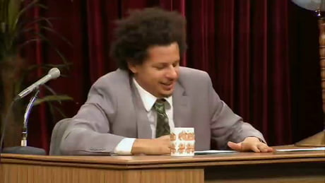 The Eric Andre show.